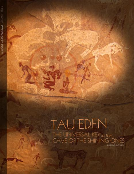 The Source In The Sahara Journal Volume 1, Issue 2 - Tau Eden: The Universal Key in the Cave of the Shining Ones - pictorial part one