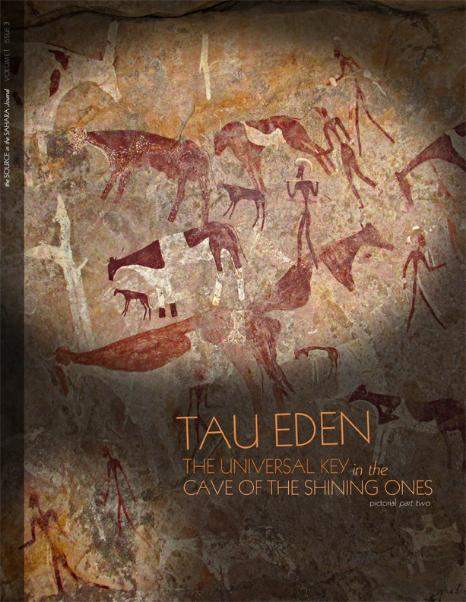 The Source In The Sahara Journal Volume 1, Issue 3 - Tau Eden: The Universal Key in the Cave of the Shining Ones - pictorial part two